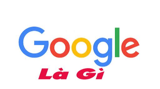 Google là gì? Cách tìm kiếm thông tin trên google hiệu quả