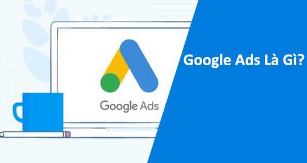 Quảng cáo Google hay Google Ads là gì?