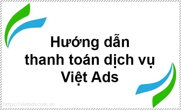 Hướng dẫn thanh toán phí dịch vụ tại Việt Ads